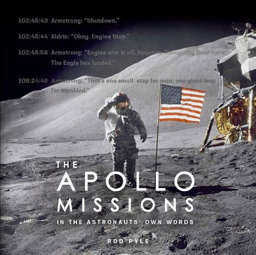 The Apollo Missions: In the Astronauts' Own Words (Hardback)