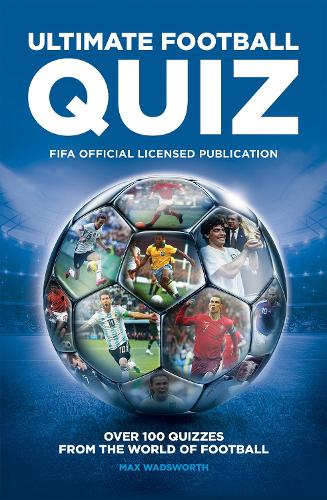 FIFA Ultimate Football Quiz: Over 100 quizzes from the world of football (Paperback)