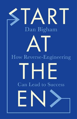 Start at the End: How Reverse-Engineering Can Lead to Success (Hardback)