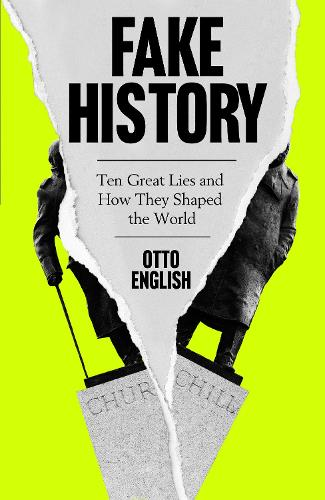 Fake History: Ten Great Lies and How They Shaped the World (Hardback)