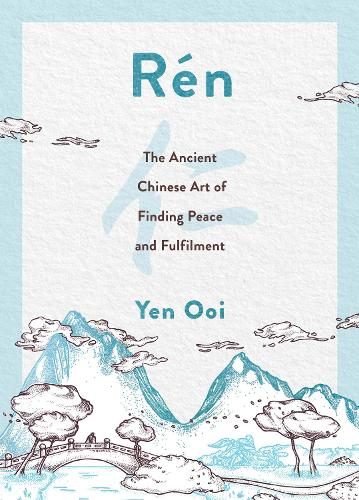 Ren: The Ancient Chinese Art of Finding Peace and Fulfilment (Hardback)