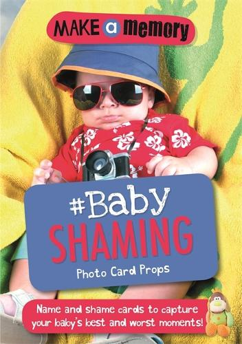 Make a Memory #Baby Shaming Photo Card Props: Name and shame cards to capture your baby's best and worst moments - Make a Memory (Paperback)