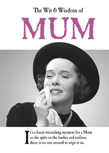 The Wit and Wisdom of Mum - The Wit and Wisdom of... (Hardback)