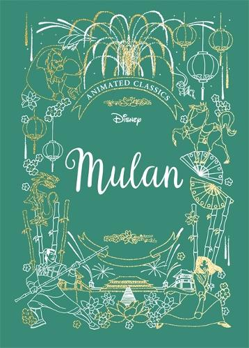 Mulan (Disney Animated Classics): A deluxe gift book of the classic film - collect them all! (Hardback)