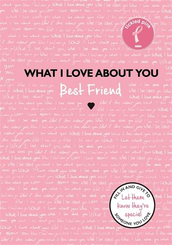 What I Love About You: Best Friend: The perfect gift for friends you miss (Hardback)