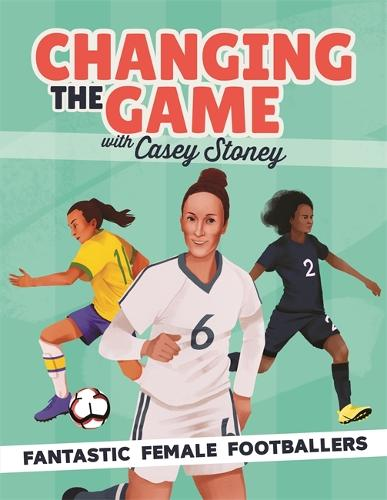 Changing the Game: Fantastic Female Footballers (Hardback)