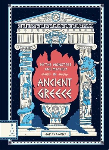 Myths, Monsters and Mayhem in Ancient Greece (Hardback)