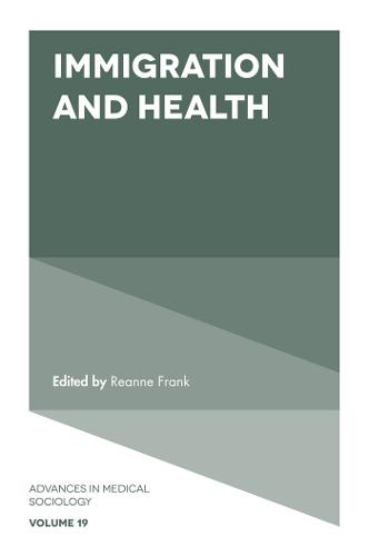 Immigration and Health - Advances in Medical Sociology 19 (Hardback)