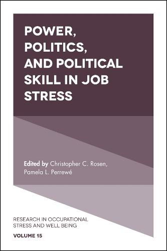 Power, Politics, and Political Skill in Job Stress - Research in Occupational Stress and Well Being 15 (Hardback)