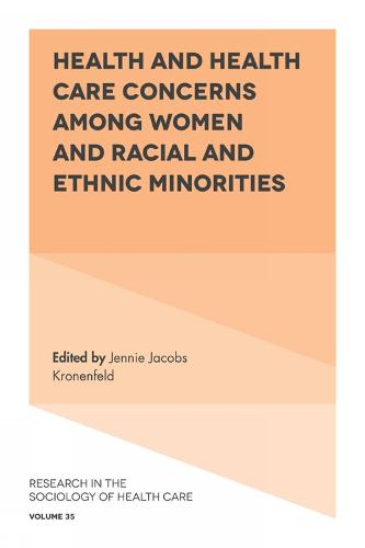 Health and Health Care Concerns among Women and Racial and Ethnic Minorities - Research in the Sociology of Health Care 35 (Hardback)