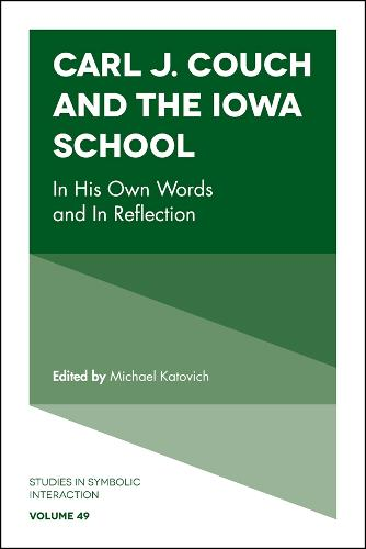 Carl J. Couch and the Iowa School: In His Own Words and In Reflection - Studies in Symbolic Interaction 49 (Hardback)