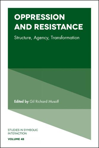 Oppression and Resistance: Structure, Agency, Transformation - Studies in Symbolic Interaction 48 (Hardback)