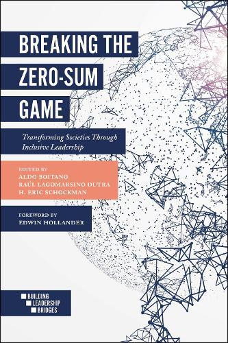 Breaking the Zero-Sum Game: Transforming Societies Through Inclusive Leadership - Building Leadership Bridges (Paperback)