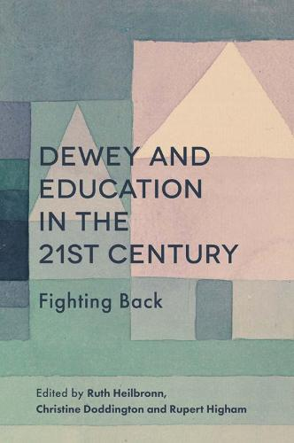 Dewey and Education in the 21st Century: Fighting Back (Hardback)