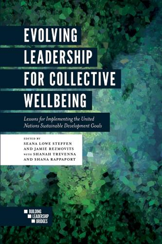 Evolving Leadership for Collective Wellbeing: Lessons for Implementing the United Nations Sustainable Development Goals - Building Leadership Bridges (Paperback)