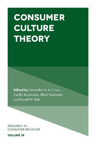 Consumer Culture Theory - Research in Consumer Behavior 19 (Hardback)