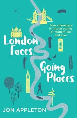 London Faces, Going Places: Four Characters in Fifteen Scenes of Modern Life and Love (Paperback)