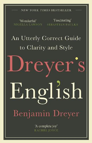 Dreyer's English: An Utterly Correct Guide to Clarity and Style: The UK Edition (Paperback)