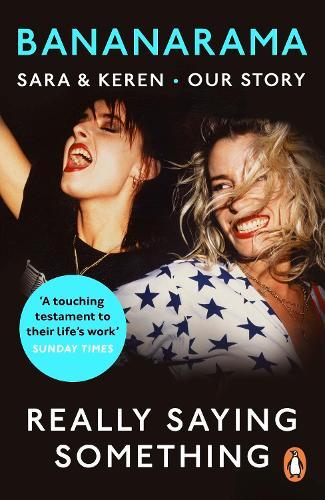 Really Saying Something: Sara & Keren - Our Bananarama Story (Paperback)