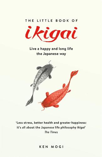 The Little Book of Ikigai: The secret Japanese way to live a happy and long life (Paperback)