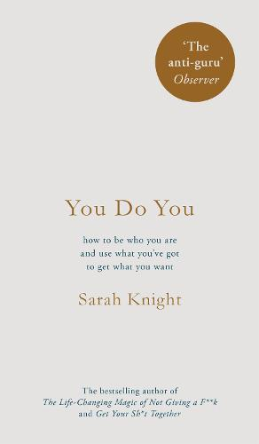You Do You: (A No-F**ks-Given Guide) how to be who you are and use what you've got to get what you want (Hardback)