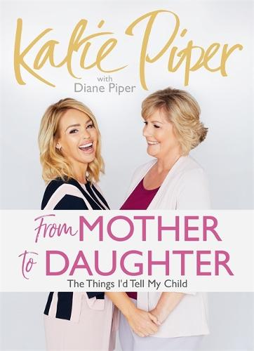 From Mother to Daughter: The Things I'd Tell My Child (Hardback)