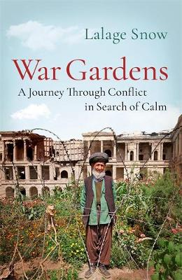 War Gardens: A Journey Through Conflict in Search of Calm (Hardback)