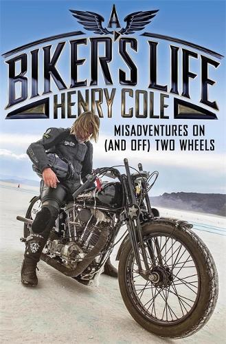 A Biker's Life: Misadventures on (and off) Two Wheels (Paperback)