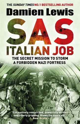 SAS Italian Job: The Secret Mission to Storm a Forbidden Nazi Fortress (Hardback)