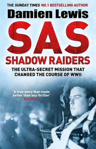 SAS Shadow Raiders: The Ultra-Secret Mission that Changed the Course of WWII (Hardback)