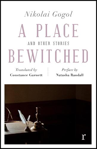 A Place Bewitched and Other Stories (riverrun editions): a beautiful new edition of Gogol's short fiction, translated by Constance Garnett (Paperback)