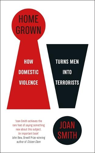 Home Grown: How Domestic Violence Turns Men Into Terrorists (Hardback)