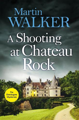 A Shooting at Chateau Rock: The Dordogne Mysteries 13 - The Dordogne Mysteries (Hardback)