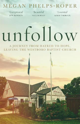 Unfollow: A Journey from Hatred to Hope, leaving the Westboro Baptist Church (Hardback)