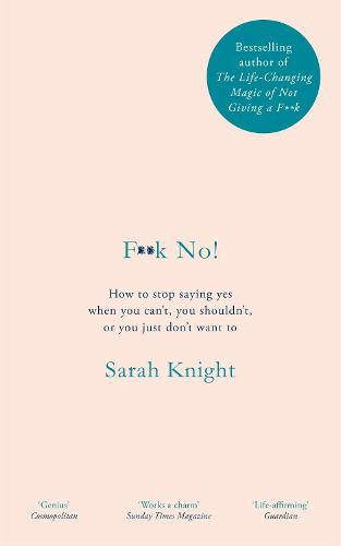 F**k No!: How to stop saying yes, when you can't, you shouldn't, or you just don't want to (Hardback)
