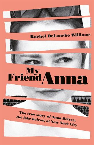 My Friend Anna: The true story of the fake heiress of New York City (Hardback)