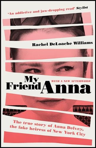 My Friend Anna: The true story of the fake heiress of New York City (Paperback)