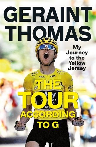 The Tour According to G: My Journey to the Yellow Jersey (Hardback)