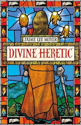 Divine Heretic: a breath-taking re-imagining of the Joan of Arc story by an award-winning author (Paperback)