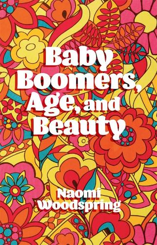 Baby Boomers, Age, and Beauty (Paperback)