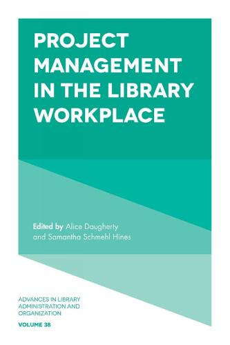 Project Management in the Library Workplace - Advances in Library Administration and Organization 38 (Hardback)