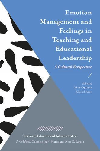Emotion Management and Feelings in Teaching and Educational Leadership: A Cultural Perspective - Studies in Educational Administration (Hardback)