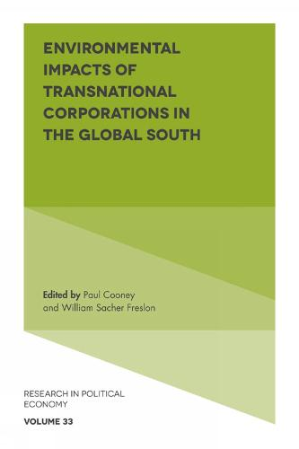 Environmental Impacts of Transnational Corporations in the Global South - Research in Political Economy 33 (Hardback)