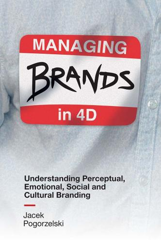 Managing Brands in 4D: Understanding Perceptual, Emotional, Social and Cultural Branding (Hardback)