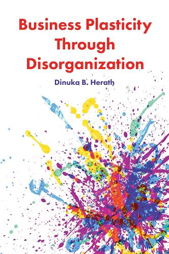 Business Plasticity Through Disorganization (Hardback)