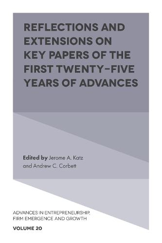 Reflections and Extensions on Key Papers of the First Twenty-Five Years of Advances - Advances in Entrepreneurship, Firm Emergence and Growth 20 (Hardback)