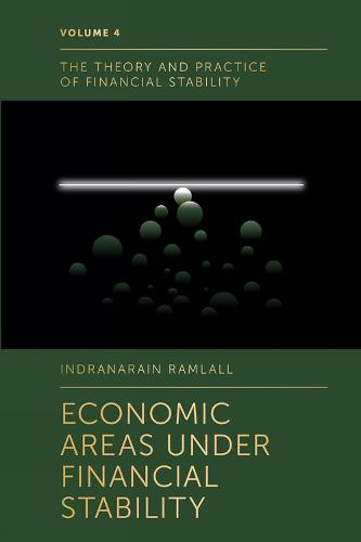 Economic Areas Under Financial Stability - The Theory and Practice of Financial Stability 4 (Hardback)