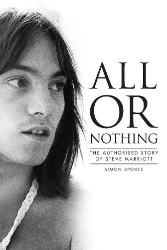 All Or Nothing: The Authorised Story of Steve Marriott (Hardback)