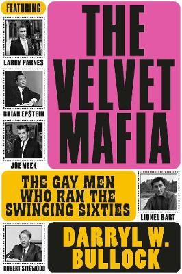 The Velvet Mafia: The Gay Men Who Ran the Swinging Sixties (Hardback)