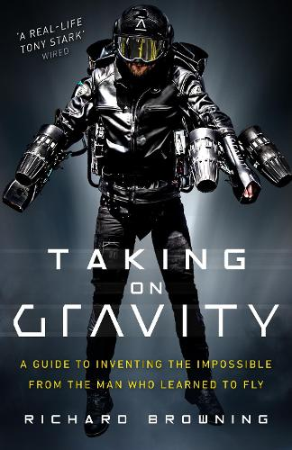 Taking on Gravity: A Guide to Inventing the Impossible from the Man Who Learned to Fly (Hardback)